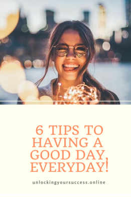 6 Tips to having a good day, everyday