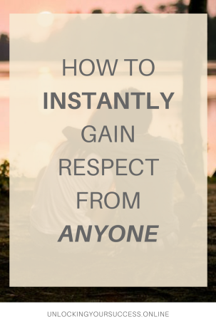 HOW TO INSTANTLY GAIN RESPECT FROM ANYONE (3)