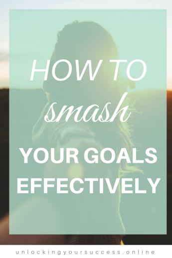 how to smash your goals effectivley