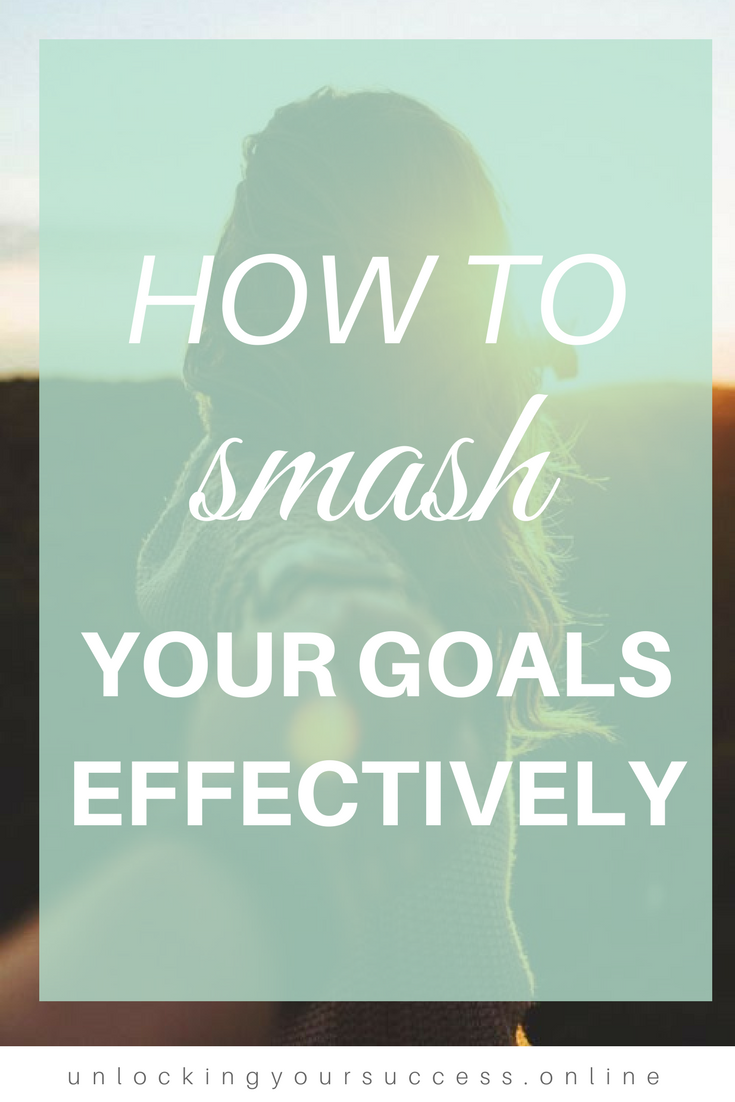 how to smash your goals effectivley